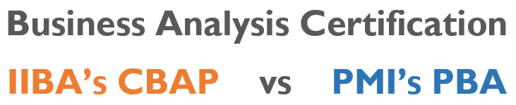 Business Analysis Certification: IIBA's CBAP Vs PMI's PBA